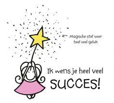 Ik wens je heel veel succes!