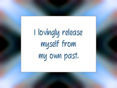 "Daily Affirmation for August 28, 2015 #affirmation #inspiration - ""I lovingly release myself from my own past."""