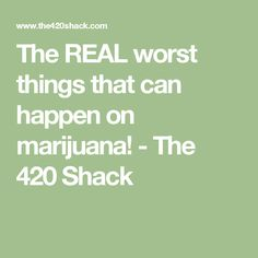 The REAL worst things that can happen on marijuana! - The 420 Shack