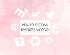 Mes applications favorites sur smartphone (Android)