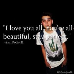 no one can make us feel loved and beautiful like Sam Pottorff Love Sam, I Love You All, I Love Him, O2l Quotes, Qoutes, Sam Pottorff, Bae, Ricky Dillon, Inspirational Words Of Wisdom