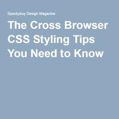 Cross Browser CSS: CSS reset; vendor prefixes; IE targeting; clear float; display types; validator; plugins; testing tools.