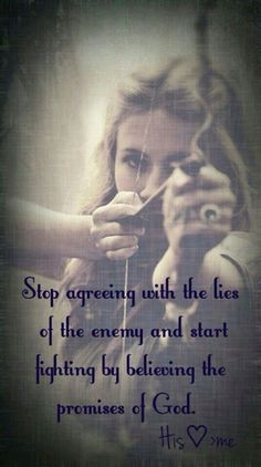 Stop agreeing with the lies of the enemy and start fighting by believing the promises of God