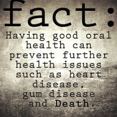 Fact: Having good oral health can prevent health issues such as Heart Disease, Gum Disease & DEATH!