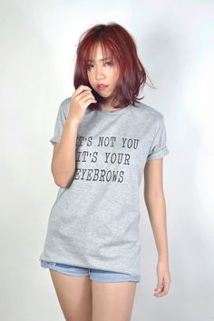 a7c30e4c018 Its Not You Its Your Eyebrowns Funny T Shirt Hipster Tumblr Shirts Teenager  Women Fashion Trends T-Shirt