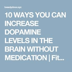 10 WAYS YOU CAN INCREASE DOPAMINE LEVELS IN THE BRAIN WITHOUT MEDICATION | Fitness and Beauty Dose