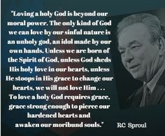 Loving a holy God is beyond our moral power. - RC Sproul | Reformed Spirit