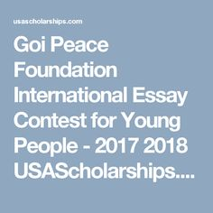 Goi Peace Foundation International Essay Contest for Young People - 2017 2018 USAScholarships.com