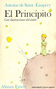 """""""El principito"""", Antoine de Saint-Exupéry  """"Le petit prince"""" one of my favorites from all times! :)"""