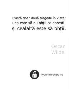 """""""Există doar două tragedii în viaţă: una este să nu obţii ce doreşti şi cealaltă este să obţii."""" Oscar Wilde Oscar Wilde, Your Smile, Death, Motivation, Quotes, Life, Author, Quotations, Quote"""