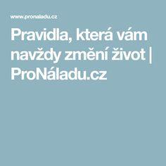 Pravidla, která vám navždy změní život | ProNáladu.cz