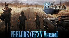 FINAL FANTASY XV OST - Prelude (FFXV Version)