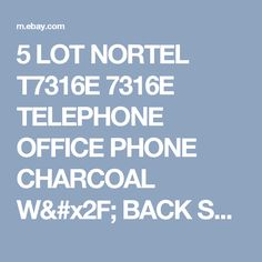 5 LOT NORTEL T7316E 7316E TELEPHONE OFFICE PHONE CHARCOAL W/ BACK STAND  | eBay