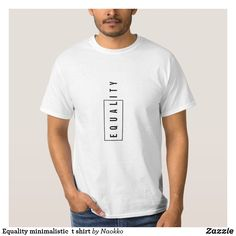 Shop Equality minimalistic t shirt created by Naokko. Shirt Print Design, Tee Shirt Designs, New T Shirt Design, Simple Shirts, Cool Shirts, Tee Shirts, Cool Graphic Tees, Shirt Embroidery, Personalized T Shirts