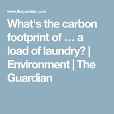 What's the carbon footprint of … a load of laundry? | Environment | The Guardian