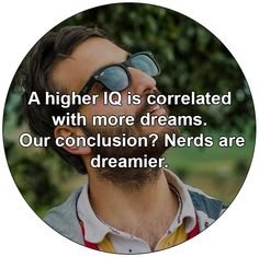 A higher IQ is correlated with more dreams. Our conclusion? Nerds are dreamier.