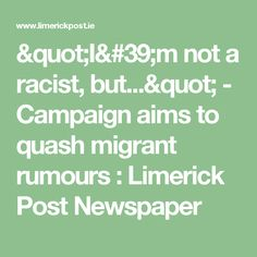 """""""I'm not a racist, but..."""" - Campaign aims to quash migrant rumours  : Limerick Post Newspaper"""