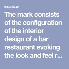 The mark consists of the configuration of the interior design of a bar restaurant evoking the look and feel reminiscent of a traditional urban British pub through the combination of a center covered bar with columns, chandelier, a coffered ceiling, multi-paned glass long windows with transom window, wall scones, framed art and bar mirrors on the walls, high-top bar tables and chairs, outside bar area with retractable windows and awning windows and bar stools, outdoor pendant lighting, and…