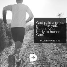 """""""God paid a great price for you. So use your body to honor God."""" 1 Corinthians 6:20 (CEV)"""