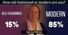 How old-fashioned or modern are you?