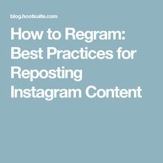 How to Regram: Best Practices for Reposting Instagram Content