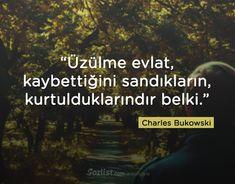 Üzülme evlat, kaybettiğini sandıkların, kurtulduklarındır belki. #charles #bukowski #sözleri #anlamlı #şair #kitap Poem Quotes, Poems, Life Quotes, Charles Bukowski, Before I Sleep, Philosophical Quotes, Taurus Love, Psychology Facts, Meaningful Words