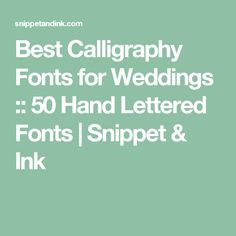 Best Calligraphy Fonts for Weddings :: 50 Hand Lettered Fonts | Snippet & Ink