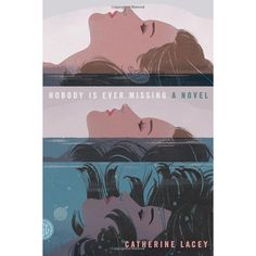 Nobody Is Ever Missing, by Catherine Lacey ..... - .... 15 Books to Fill Your Every Breakup Need