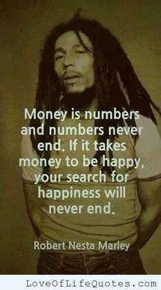 I recently heard some one say that people should not measure their value in life based on how much money they make. Just because you don't have a six figure income doesn't mean you have no value, that you can't be successful or happy.  Money isn't everything.