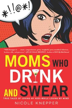 Moms Who Drink and Swear: True Tales of Loving My Kids While Losing My Mind. Win a copy of Moms Who Drink and Swear form striefler Queenofcussin First Mothers Day Gifts, Gifts For Mom, Love My Kids, My Love, First Born Child, Books To Read, My Books, Books For Moms, Perfect Gift For Mom