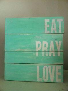Eat Pray Love Pallet Style Wood Beachy Shabby Turquoise Sign. $25.00, via Etsy.