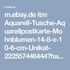 m.ebay.de itm Aquarell-Tusche-Aquarellpostkarte-Mohnblumen-14-8-x-10-6-cm-Unikat- 222557446444?hash=item33d175212c:g:KEkAAOSw4A5YrVJJ&_trkparms=pageci%253Aa820944c-6281-11e7-8e29-74dbd1807d52%257Cparentrq%253A19626bf915d0ab6ad389df87fff613ca%257Ciid%253A25