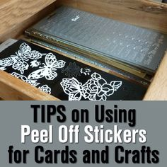 Tips and techniques on using peel off stickers for your card making and paper crafts
