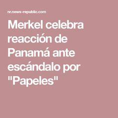 """Merkel celebra reacción de Panamá ante escándalo por """"Papeles"""""""