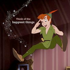 "Love Peter Pan ""Think of the happiest things! it's the same as having wings, think of Christmas, think of snow"""