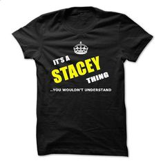 Its a STACEY thing You  wouldnt understand  - #tee outfit #sweater jacket. BUY NOW => https://www.sunfrog.com/Names/Its-a-STACEY-thing-You-wouldnt-understand--21958817-Guys.html?68278