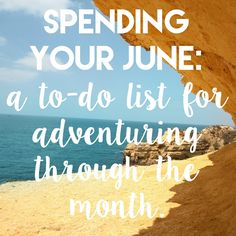 Spending Your June: A To-Do List for Adventuring Through This Month.
