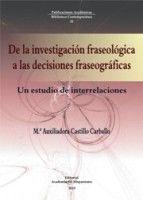 De la investigación fraseológica a las decisiones fraseológicas : un estudio de interrelaciones / María Auxiliadora Castillo Carballo - Vigo : Academia del Hispanismo, 2015