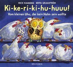 Ki-ke-ri-ki-hu-huuu! Vom kleinen Uhu, der kein Hahn sein wollte: Mick Manning, Brita Granström: