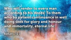 Daily Bible Verse  Romans 2:6-7 Receive the daily verse every morning in your inbox. Sign up at www.SearchTheBible.com