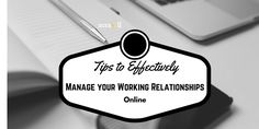 Tips to Effectively Manage your Working Relationships #Online. https://www.scrawll.com/tips-to-effectively-manage-your-working-relationships-online/