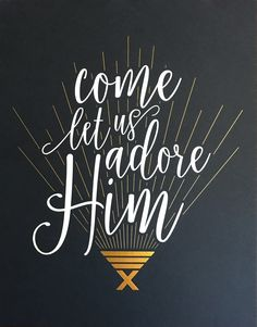 Come Let Us Adore Him. Christmas 2016 Print - Letterpress with Gold and White Foil on #200 stock.