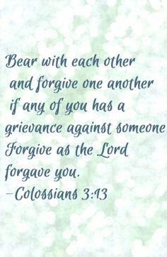 Colossians 3:13 コロサイの信徒への手紙3:13 互いに忍び合い、だれかがほかの人に不満を抱くことがあっても、互いに赦し合いなさい。主があなたがたを赦してくださったように、あなたがたもそうしなさい