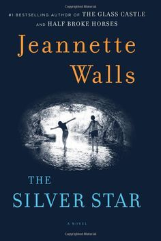 """The Silver Star: A Novel: Jeannette Walls - """"The Silver Star, Jeannette Walls has written a heartbreaking and redemptive novel about an intrepid girl who challenges the injustice of the adult world—a triumph of imagination and storytelling."""""""
