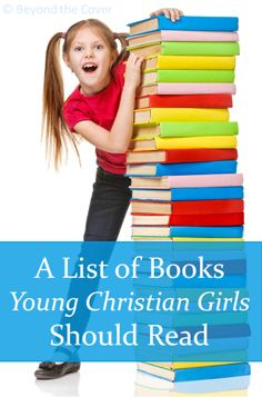 I pinned this a while back, but it had an incorrect website link, and was difficult to get to.  Here is the correct website. Love it! A list of books young Christian girls should read | www.beyondtheinspiration.com