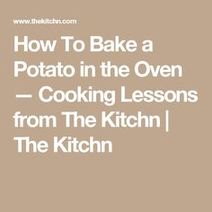 How To Bake a Potato in the Oven — Cooking Lessons from The Kitchn | The Kitchn