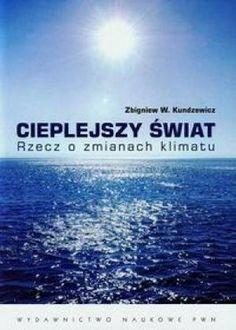 Kundzewicz Z.: Cieplejszy świat : rzecz o zmianach klimatu. - Warszawa : Wydawnictwo Naukowe PWN, 2013. Sygn.: QC903 .K861 2013