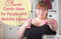 Clever Cardio for Those with Mobility Issues via @SparkPeople