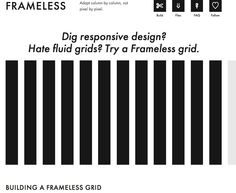 Not a grid system, frameless is an approach that you can use to create your own, infinitely repeating responsive grids.