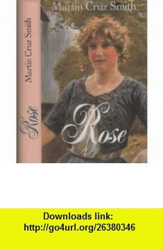 Rose [First Edition] (9782744103100) Joseph Finder, Martin Cruz Smith, Henry Denker, Steve Martini , ISBN-10: 2744103101  , ISBN-13: 978-2744103100 , ASIN: B000ERCQG0 , tutorials , pdf , ebook , torrent , downloads , rapidshare , filesonic , hotfile , megaupload , fileserve